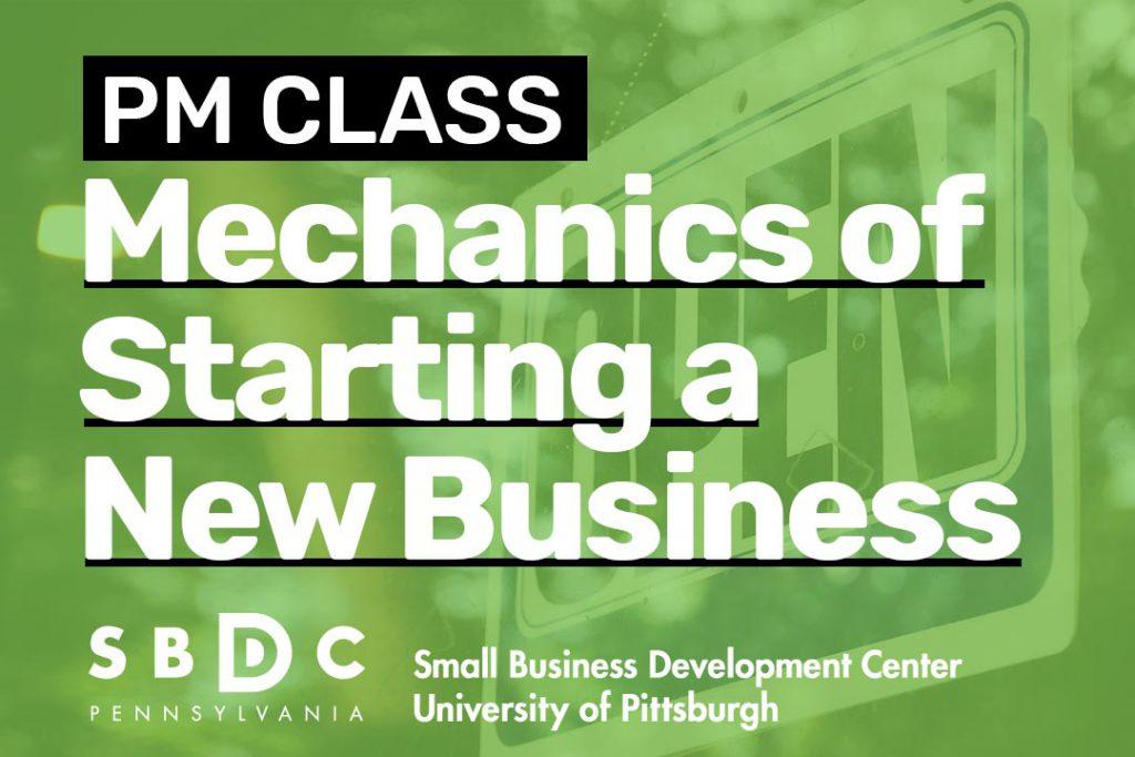 Pitt SBDC Mechanics of Starting a New Business PM Class